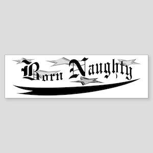 Born Naughty Bumper Sticker
