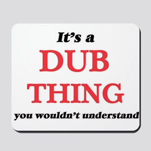 It's a Dub thing, you wouldn't u Mousepad