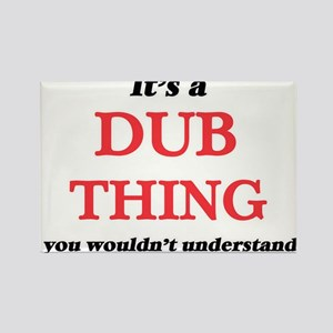It's a Dub thing, you wouldn't und Magnets