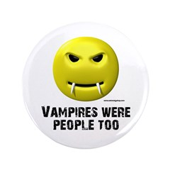 """Vampires Were People Too 3.5"""" Button"""