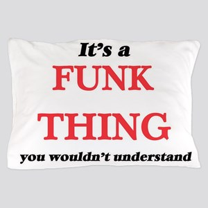 It's a Funk thing, you wouldn' Pillow Case