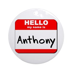 Hello my name is Anthony Ornament (Round)