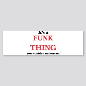 It's a Funk thing, you wouldn&# Bumper Sticker