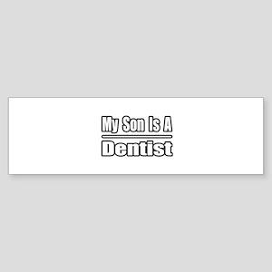 """My Son Is A Dentist"" Bumper Sticker"