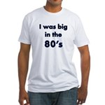 """I was big in the 80's"" - Fitted T-Shirt"