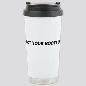 Got Your Boots On Stainless Steel Travel Mug
