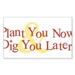 Plant You Now & Dig You Later Sticker (Rectang