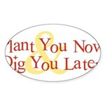 Plant You Now & Dig You Later Sticker (Oval 50