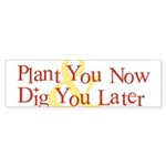 Plant You Now & Dig You Later Sticker (Bumper