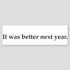 It was better next year. Bumper Sticker