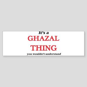It's a Ghazal thing, you wouldn Bumper Sticker