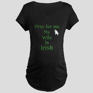 Pray For Me My Wife Is Irish Maternity Dark T-Shir