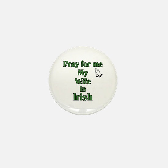 Pray For Me My Wife Is Irish Mini Button