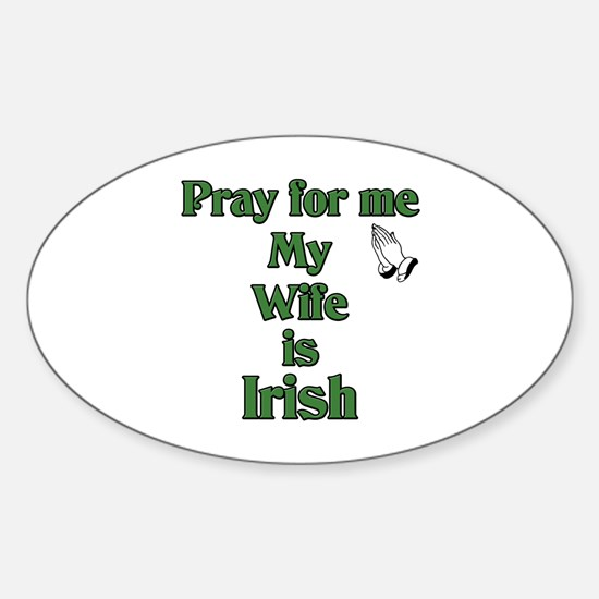 Pray For Me My Wife Is Irish Oval Decal