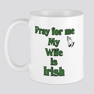 Pray For Me My Wife Is Irish Mug