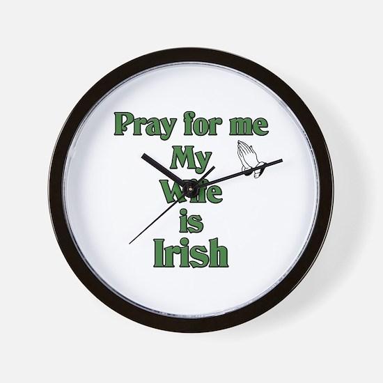 Pray For Me My Wife Is Irish Wall Clock