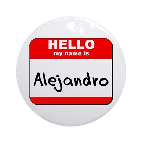 Hello my name is Alejandro Ornament (Round)