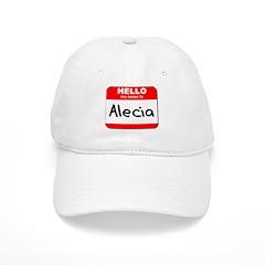 Hello my name is Alecia Baseball Cap