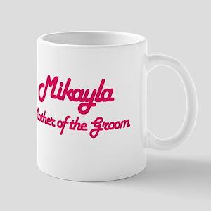 Mikayla - Mother of Groom Mug