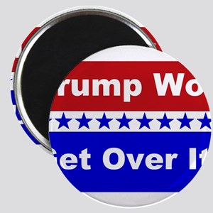 Trump Won Get Over It! Magnets
