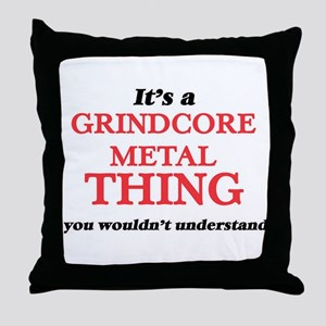 It's a Grindcore Metal thing, you Throw Pillow