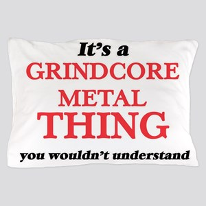 It's a Grindcore Metal thing, you Pillow Case