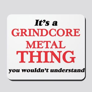 It's a Grindcore Metal thing, you wo Mousepad