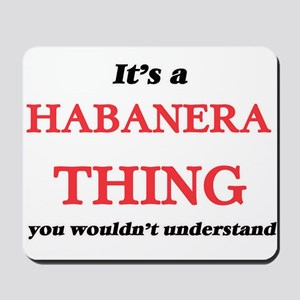 It's a Habanera thing, you wouldn&#3 Mousepad