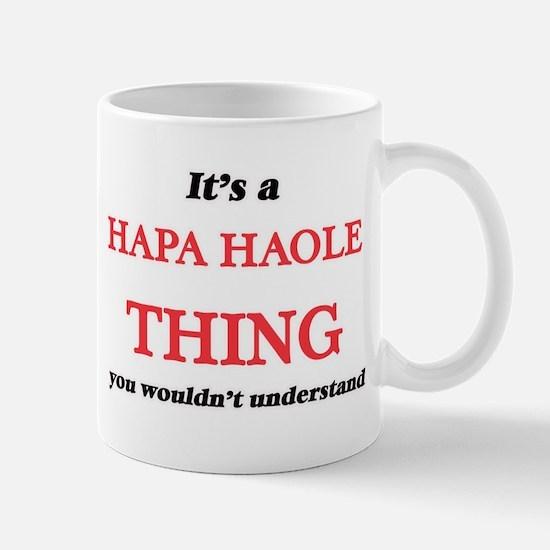 It's a Hapa Haole thing, you wouldn't Mugs