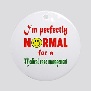 I'm perfectly normal for a Medical Round Ornament