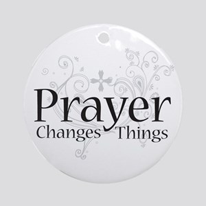 Prayer Changes Things Ornament (Round)