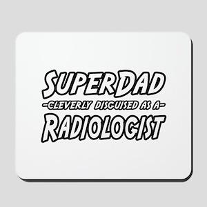 """Super Dad...Radiologist"" Mousepad"