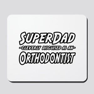 """Super Dad...Orthodontist"" Mousepad"