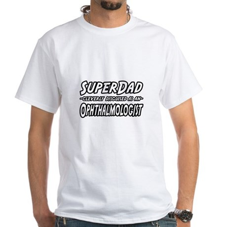 """SuperDad-Ophthalmologist"" White T-Shirt"