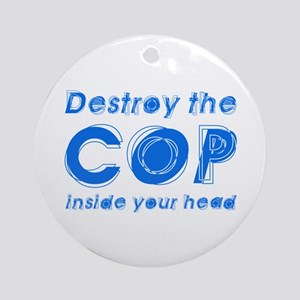 Destroy The Cop Inside Your H Ornament (Round)