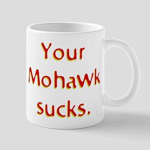 Your Mohawk Sucks! Mug