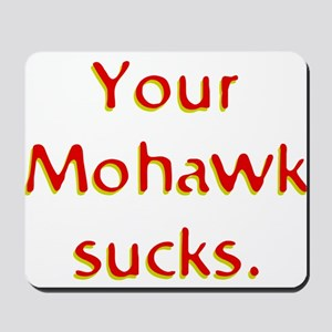 Your Mohawk Sucks! Mousepad