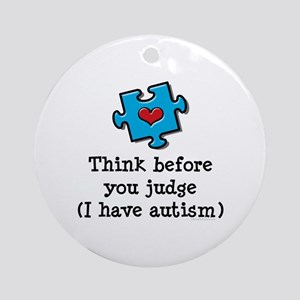 Think Before You Judge Autism Ornament (Round)