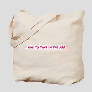 i like to take in the ass Tote Bag