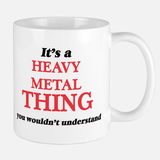 It's a Heavy Metal thing, you wouldn' Mugs