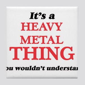It's a Heavy Metal thing, you wou Tile Coaster