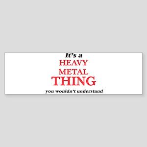 It's a Heavy Metal thing, you w Bumper Sticker
