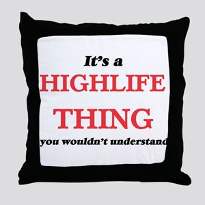 It's a Highlife thing, you wouldn Throw Pillow
