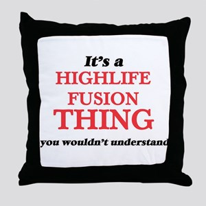 It's a Highlife Fusion thing, you Throw Pillow