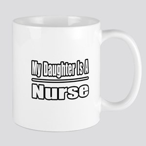"""My Daughter Is A Nurse"" Mug"