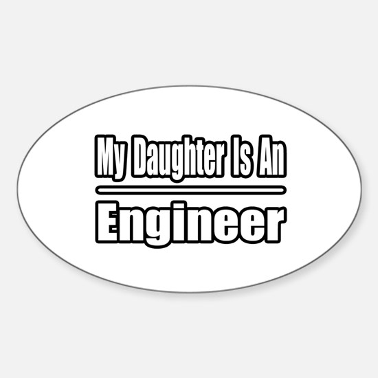 """""""My Daughter...Engineer"""" Oval Decal"""