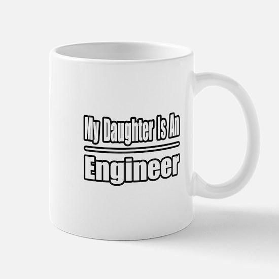 """""""My Daughter...Engineer"""" Mug"""
