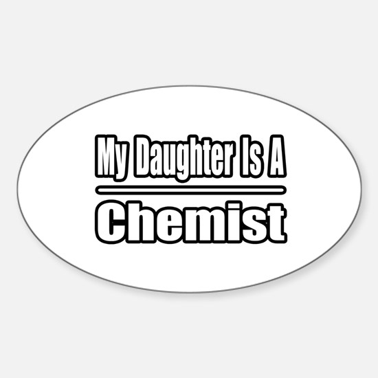 """""""My Daughter Is A Chemist"""" Oval Decal"""