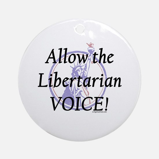 Allow the Libertarian voice! Ornament (Round)
