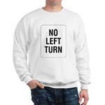No Left Turn Sign Sweatshirt